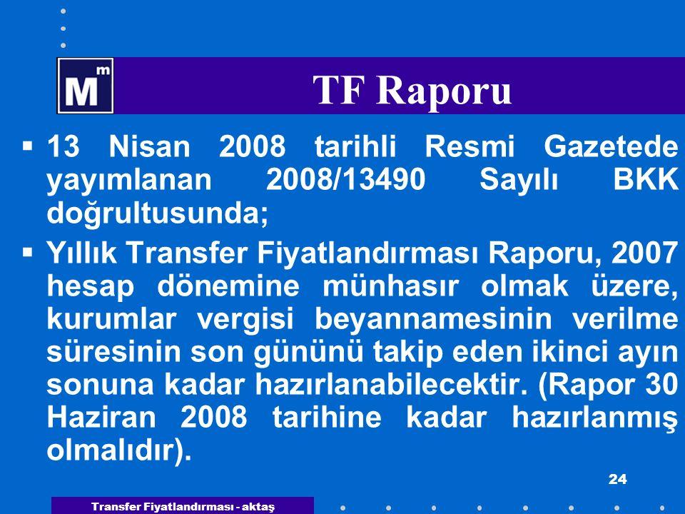 TF Raporu 13 Nisan 2008 tarihli Resmi Gazetede yayımlanan 2008/13490 Sayılı BKK doğrultusunda;