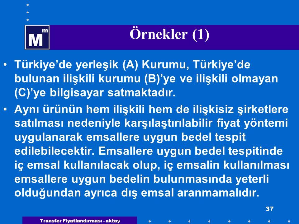 Örnekler (1) Türkiye'de yerleşik (A) Kurumu, Türkiye'de bulunan ilişkili kurumu (B)'ye ve ilişkili olmayan (C)'ye bilgisayar satmaktadır.