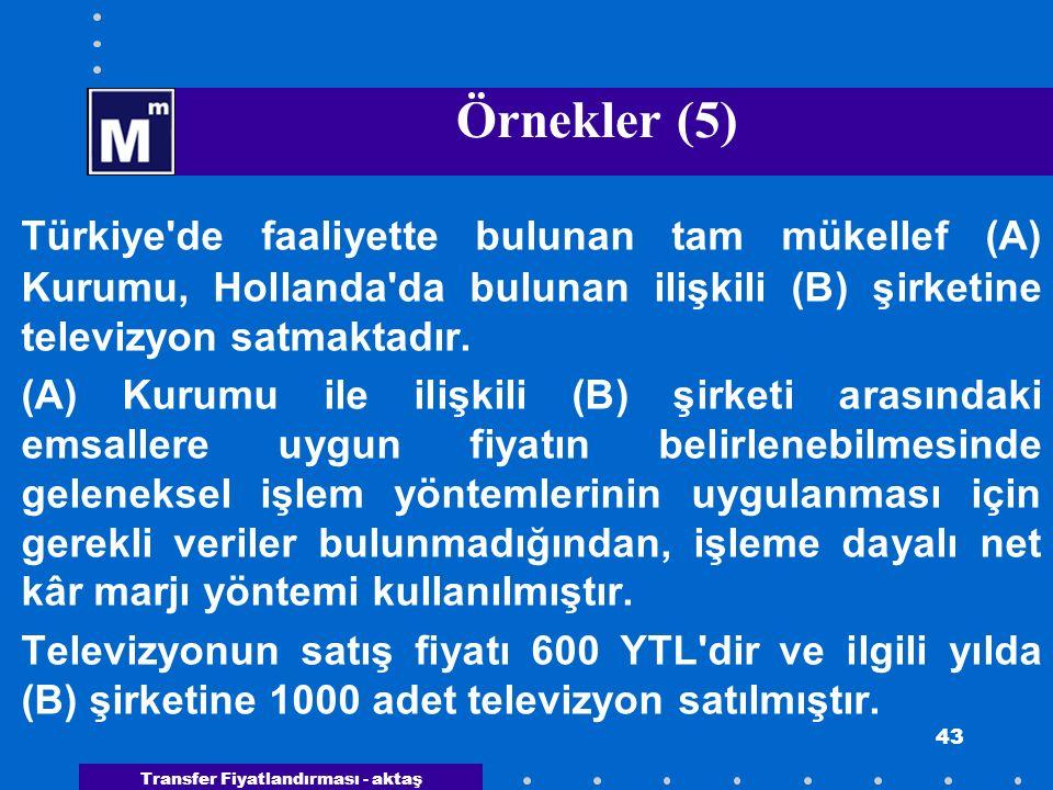 Örnekler (5) Türkiye de faaliyette bulunan tam mükellef (A) Kurumu, Hollanda da bulunan ilişkili (B) şirketine televizyon satmaktadır.