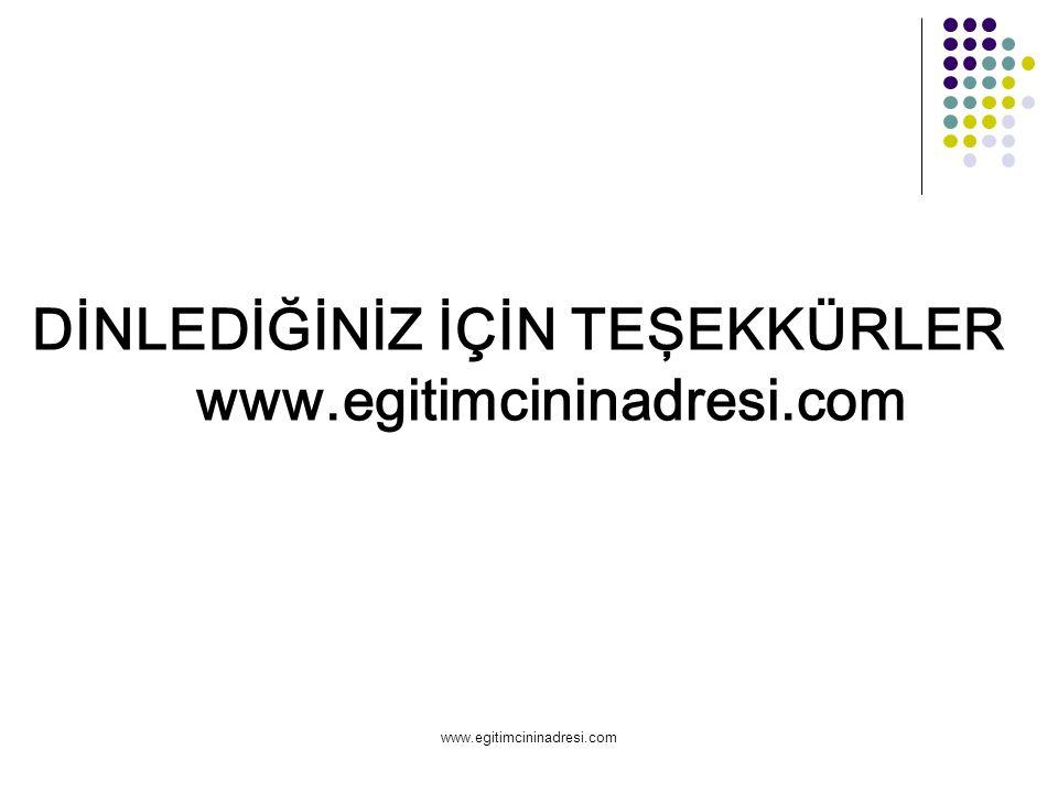 DİNLEDİĞİNİZ İÇİN TEŞEKKÜRLER www.egitimcininadresi.com