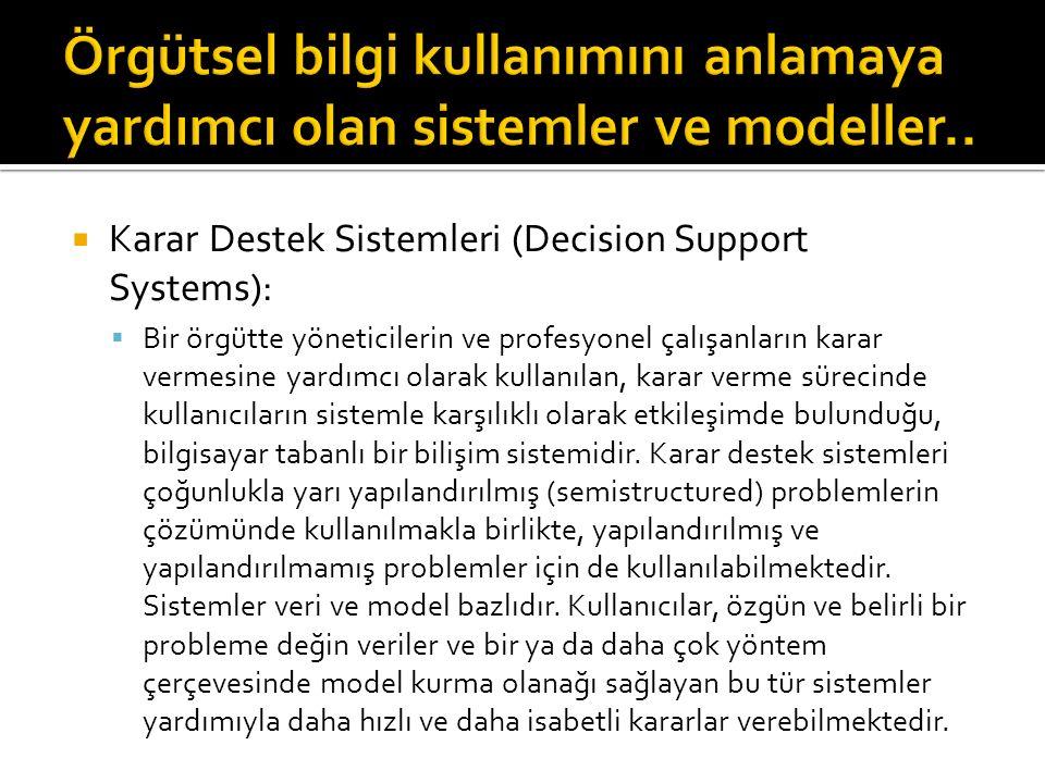 Örgütsel bilgi kullanımını anlamaya yardımcı olan sistemler ve modeller..