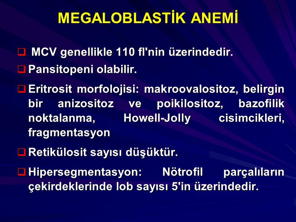 MEGALOBLASTİK ANEMİ MCV genellikle 110 fl nin üzerindedir.