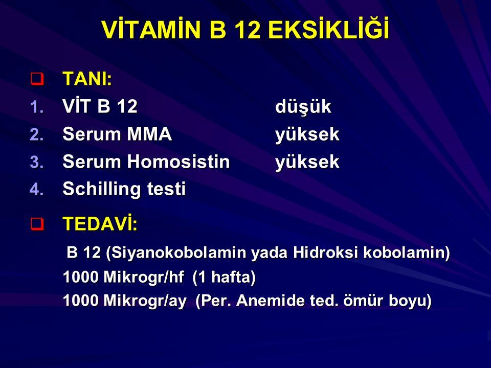 VİTAMİN B 12 EKSİKLİĞİ TANI: VİT B 12 düşük Serum MMA yüksek