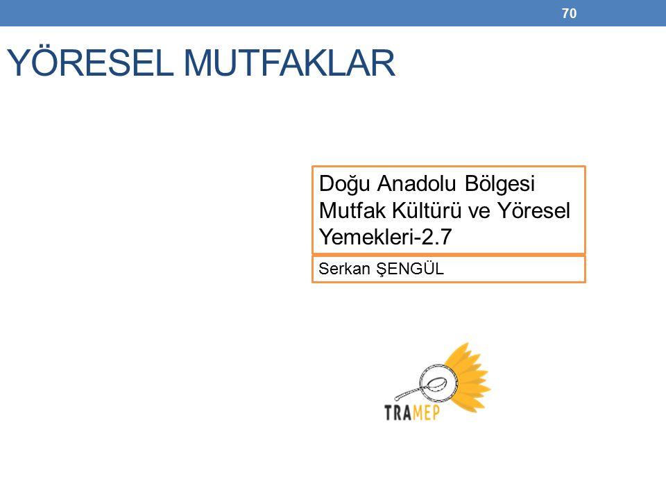 YÖRESEL MUTFAKLAR Doğu Anadolu Bölgesi Mutfak Kültürü ve Yöresel Yemekleri-2.7 Serkan ŞENGÜL