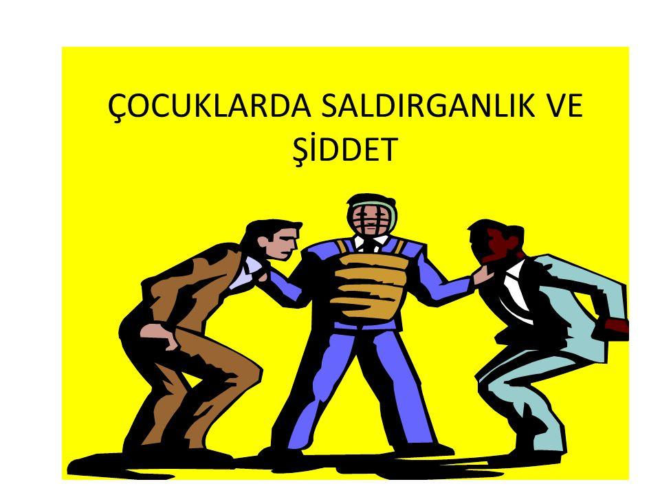 ÇOCUKLARDA SALDIRGANLIK VE ŞİDDET
