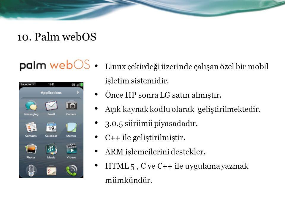 10. Palm webOS Linux çekirdeği üzerinde çalışan özel bir mobil işletim sistemidir. Önce HP sonra LG satın almıştır.