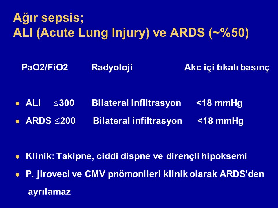 Ağır sepsis; ALI (Acute Lung Injury) ve ARDS (~%50)