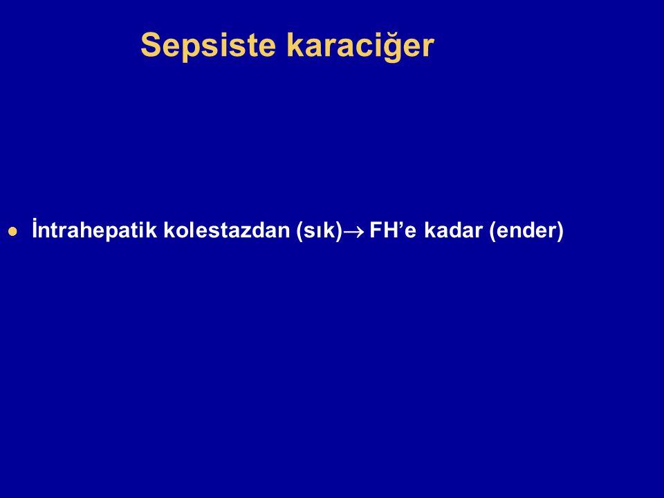 Sepsiste karaciğer İntrahepatik kolestazdan (sık) FH'e kadar (ender)