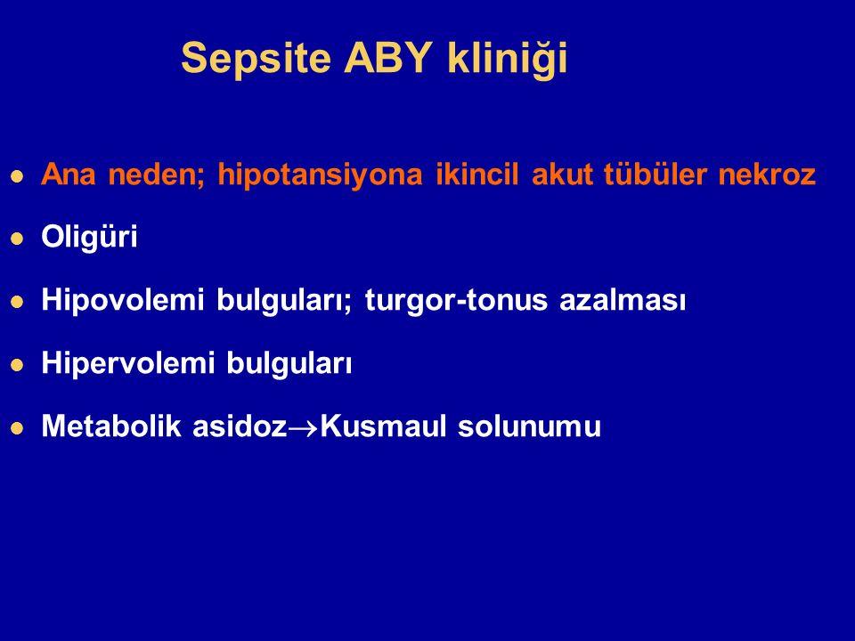 Sepsite ABY kliniği Ana neden; hipotansiyona ikincil akut tübüler nekroz. Oligüri. Hipovolemi bulguları; turgor-tonus azalması.