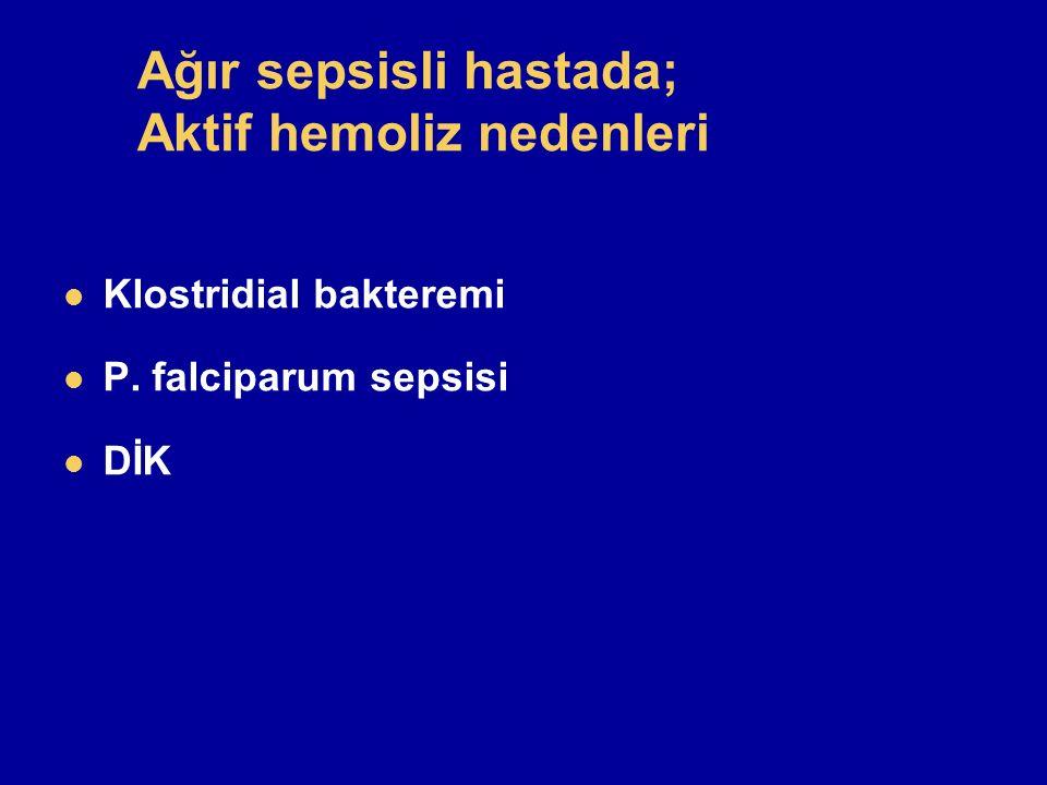 Ağır sepsisli hastada; Aktif hemoliz nedenleri