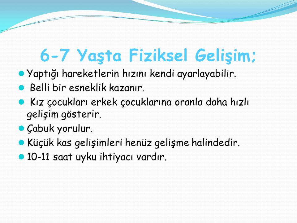 6-7 Yaşta Fiziksel Gelişim;