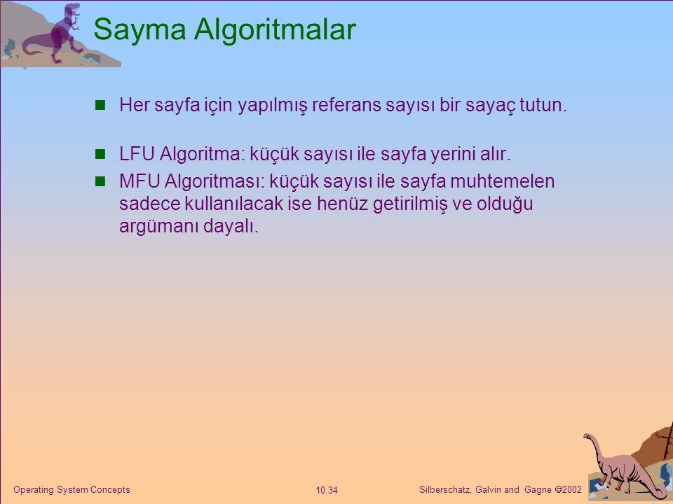 Sayma Algoritmalar Her sayfa için yapılmış referans sayısı bir sayaç tutun. LFU Algoritma: küçük sayısı ile sayfa yerini alır.