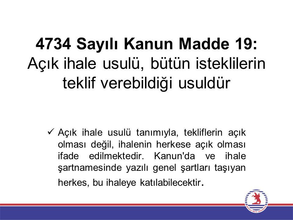 4734 Sayılı Kanun Madde 19: Açık ihale usulü, bütün isteklilerin teklif verebildiği usuldür