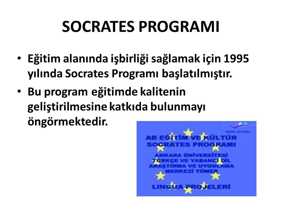 SOCRATES PROGRAMI Eğitim alanında işbirliği sağlamak için 1995 yılında Socrates Programı başlatılmıştır.