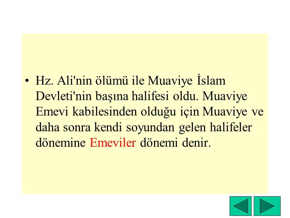 Hz. Ali nin ölümü ile Muaviye İslam Devleti nin başına halifesi oldu