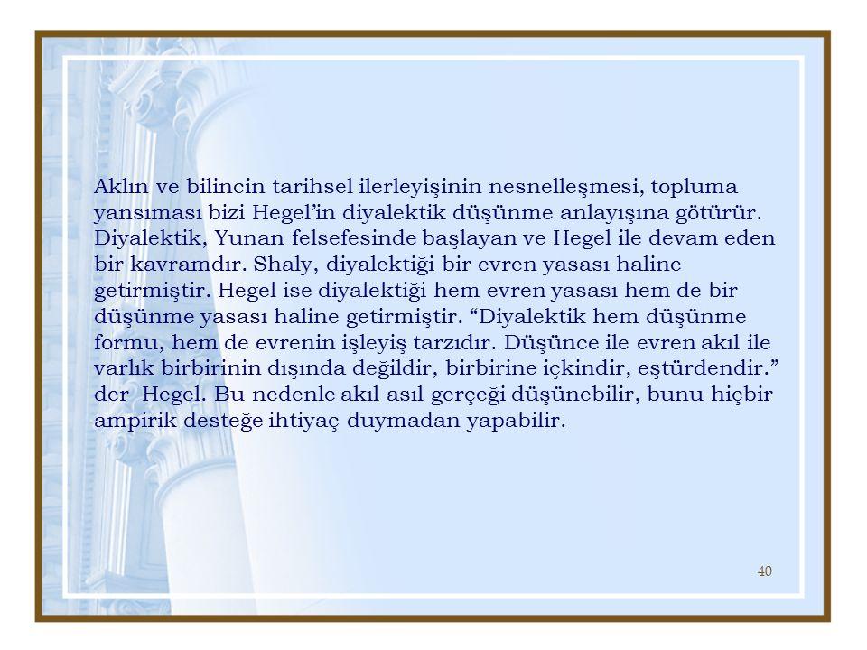 Aklın ve bilincin tarihsel ilerleyişinin nesnelleşmesi, topluma yansıması bizi Hegel'in diyalektik düşünme anlayışına götürür.