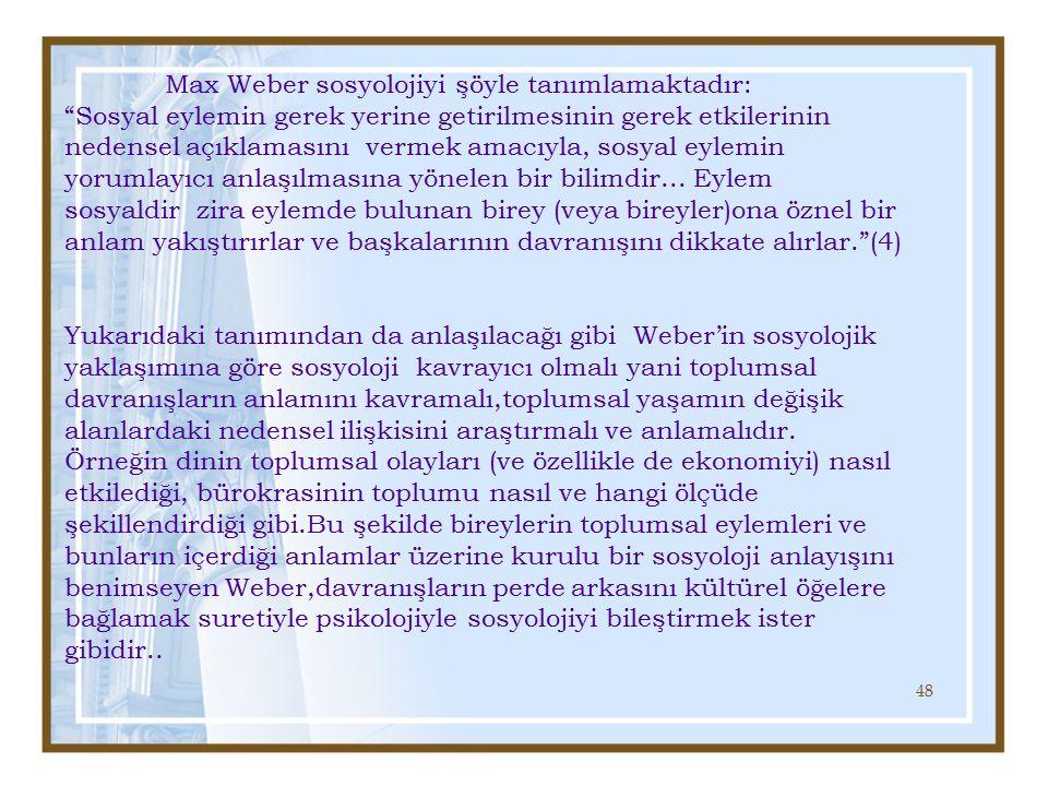 Max Weber sosyolojiyi şöyle tanımlamaktadır: