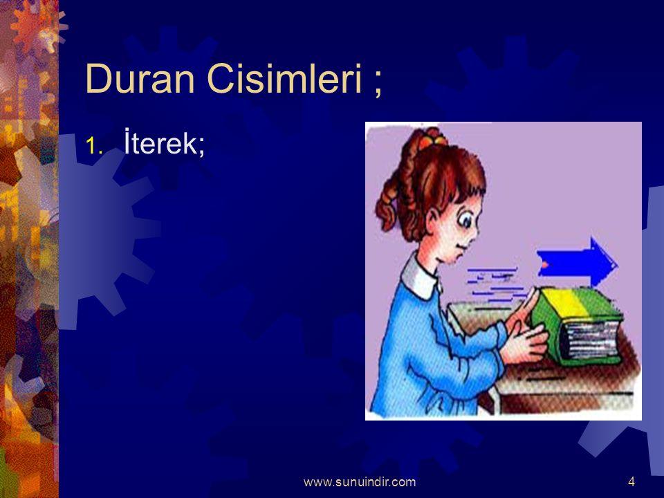 Duran Cisimleri ; İterek; www.sunuindir.com