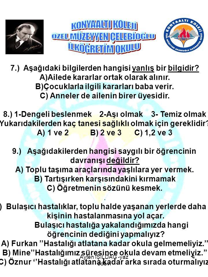 7.) Aşağıdaki bilgilerden hangisi yanlış bir bilgidir