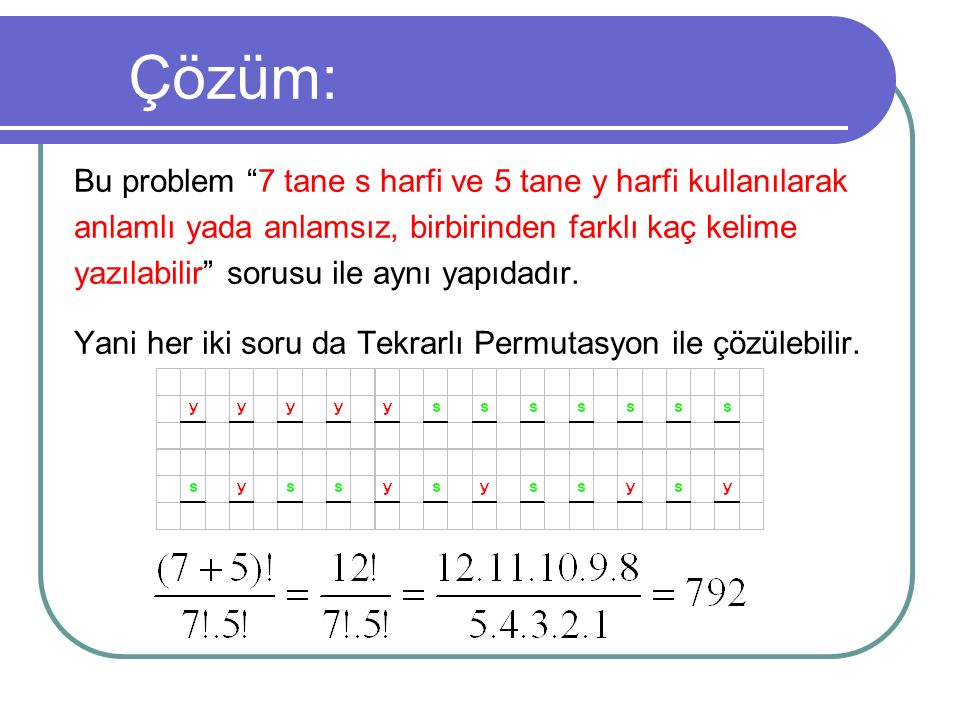 Çözüm: Bu problem 7 tane s harfi ve 5 tane y harfi kullanılarak