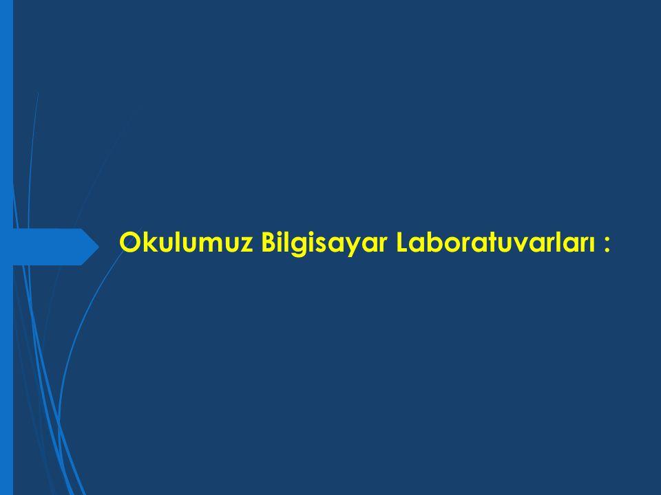 Okulumuz Bilgisayar Laboratuvarları :