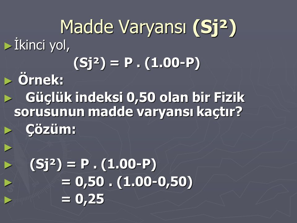 Madde Varyansı (Sj²) İkinci yol, (Sj²) = P . (1.00-P) Örnek: