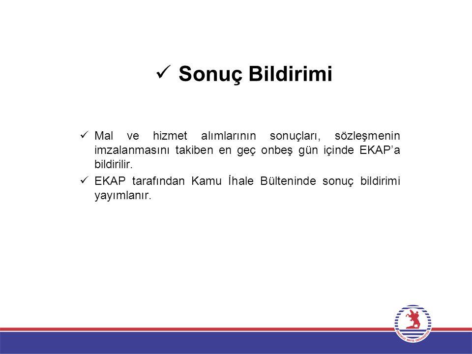 Sonuç Bildirimi Mal ve hizmet alımlarının sonuçları, sözleşmenin imzalanmasını takiben en geç onbeş gün içinde EKAP'a bildirilir.