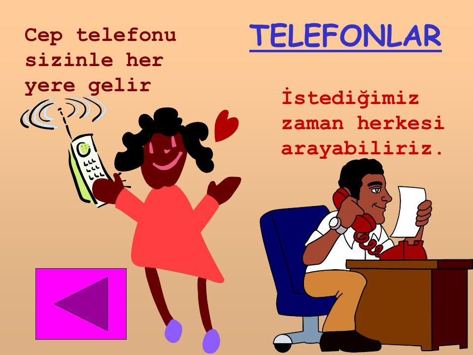 TELEFONLAR Cep telefonu sizinle her yere gelir