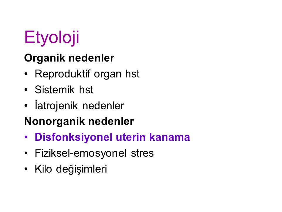 Etyoloji Organik nedenler Reproduktif organ hst Sistemik hst