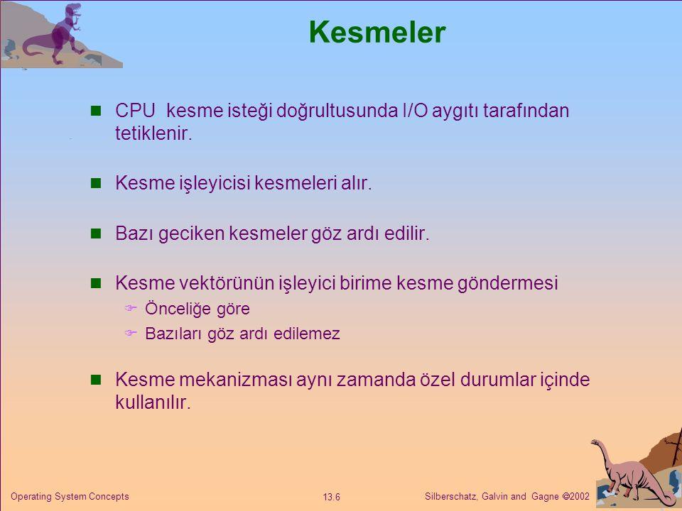 Kesmeler CPU kesme isteği doğrultusunda I/O aygıtı tarafından tetiklenir. Kesme işleyicisi kesmeleri alır.