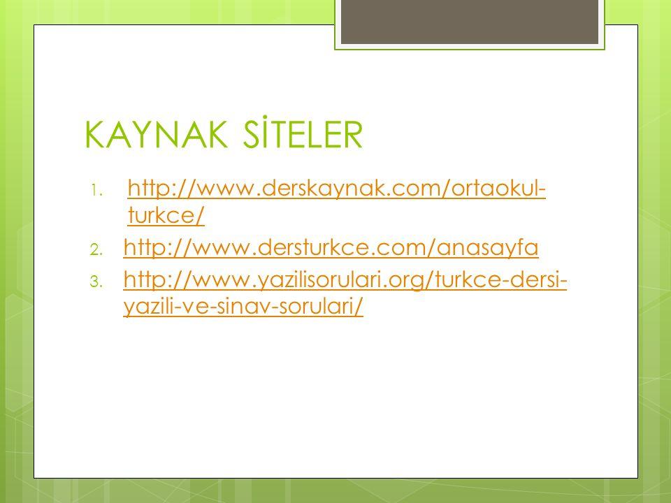 KAYNAK SİTELER http://www.derskaynak.com/ortaokul-turkce/