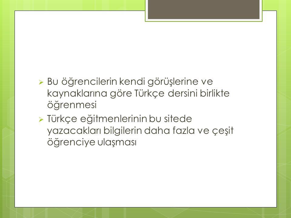 Bu öğrencilerin kendi görüşlerine ve kaynaklarına göre Türkçe dersini birlikte öğrenmesi