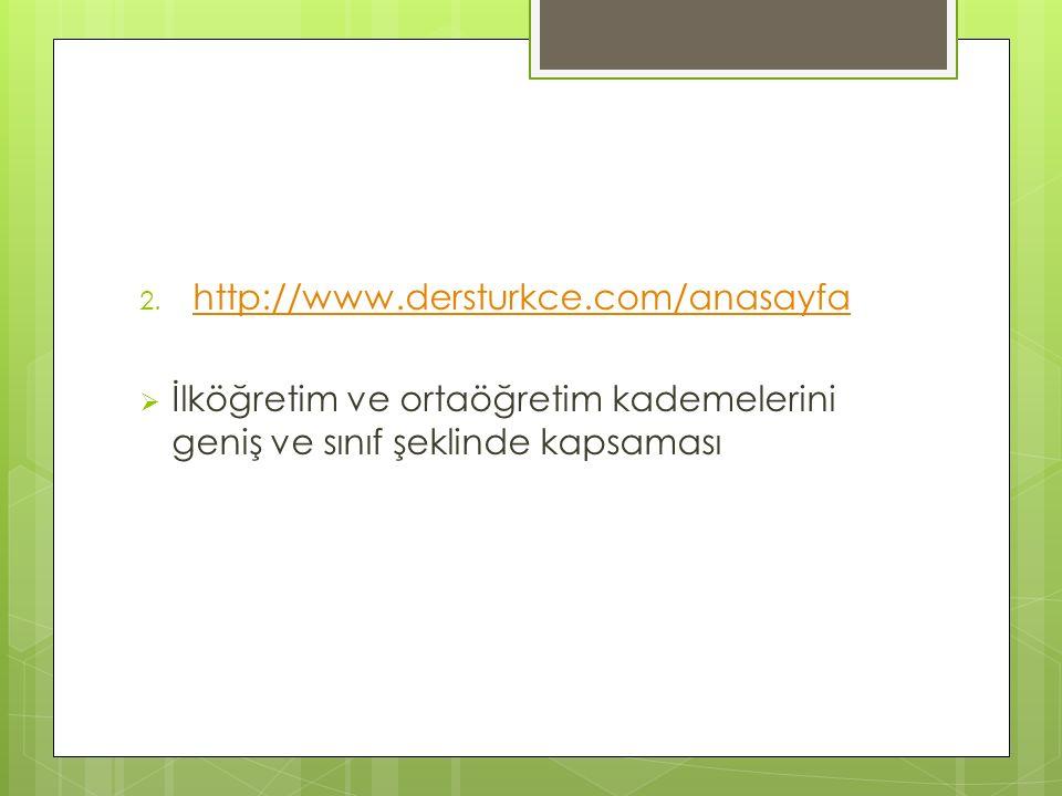 http://www.dersturkce.com/anasayfa İlköğretim ve ortaöğretim kademelerini geniş ve sınıf şeklinde kapsaması.