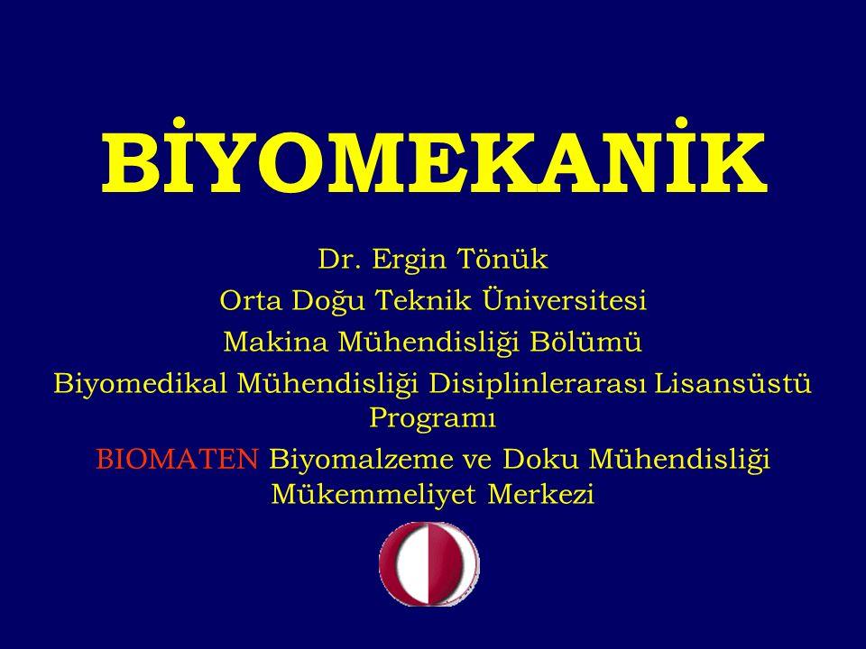 BİYOMEKANİK Dr. Ergin Tönük Orta Doğu Teknik Üniversitesi