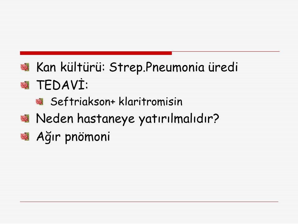 Kan kültürü: Strep.Pneumonia üredi TEDAVİ: