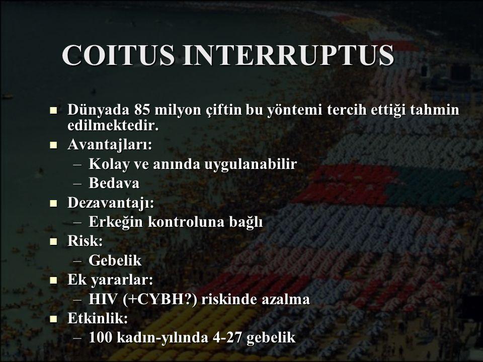 COITUS INTERRUPTUS Dünyada 85 milyon çiftin bu yöntemi tercih ettiği tahmin edilmektedir. Avantajları: