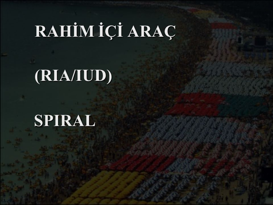 RAHİM İÇİ ARAÇ (RIA/IUD) SPIRAL