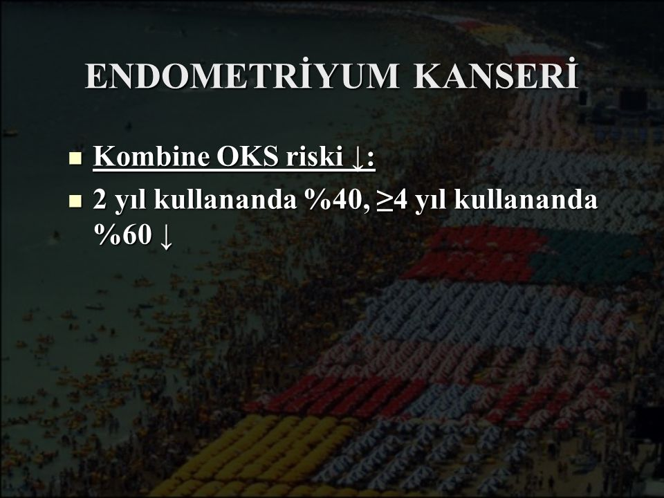 ENDOMETRİYUM KANSERİ Kombine OKS riski ↓: