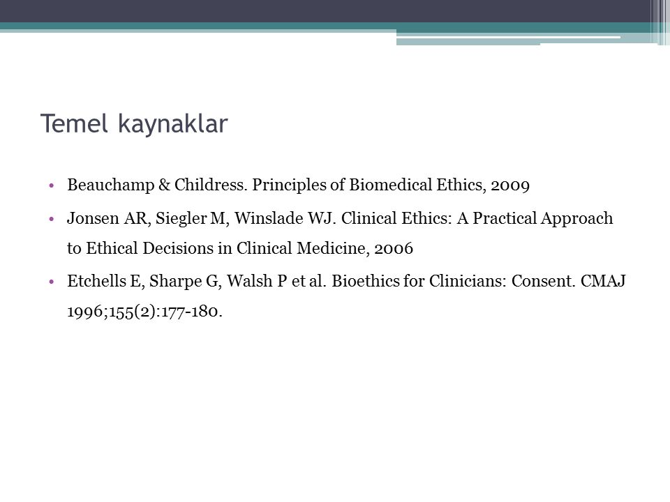 Temel kaynaklar Beauchamp & Childress. Principles of Biomedical Ethics, 2009.