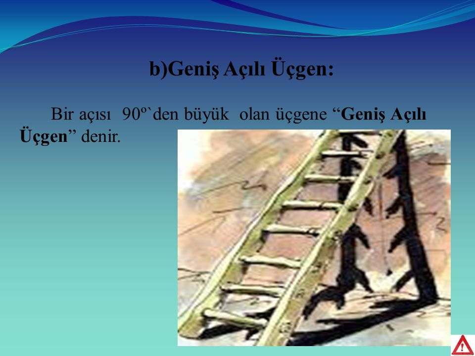 b)Geniş Açılı Üçgen: Bir açısı 90º`den büyük olan üçgene Geniş Açılı Üçgen denir.