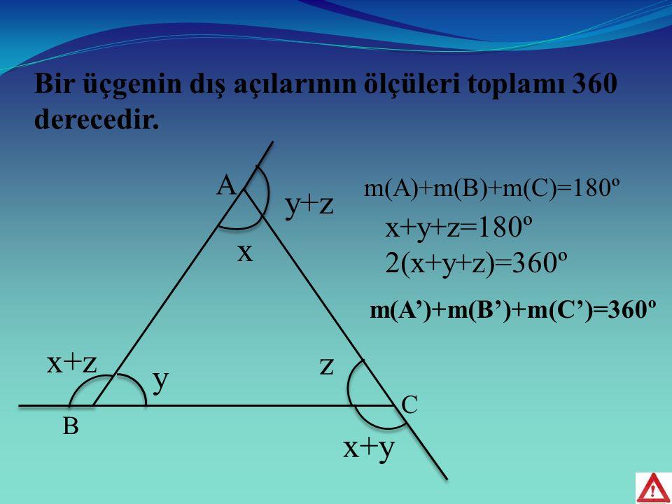 Bir üçgenin dış açılarının ölçüleri toplamı 360 derecedir.