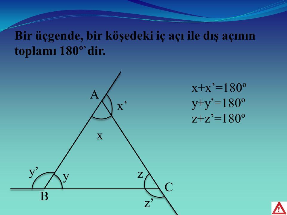 Bir üçgende, bir köşedeki iç açı ile dış açının toplamı 180º`dir.