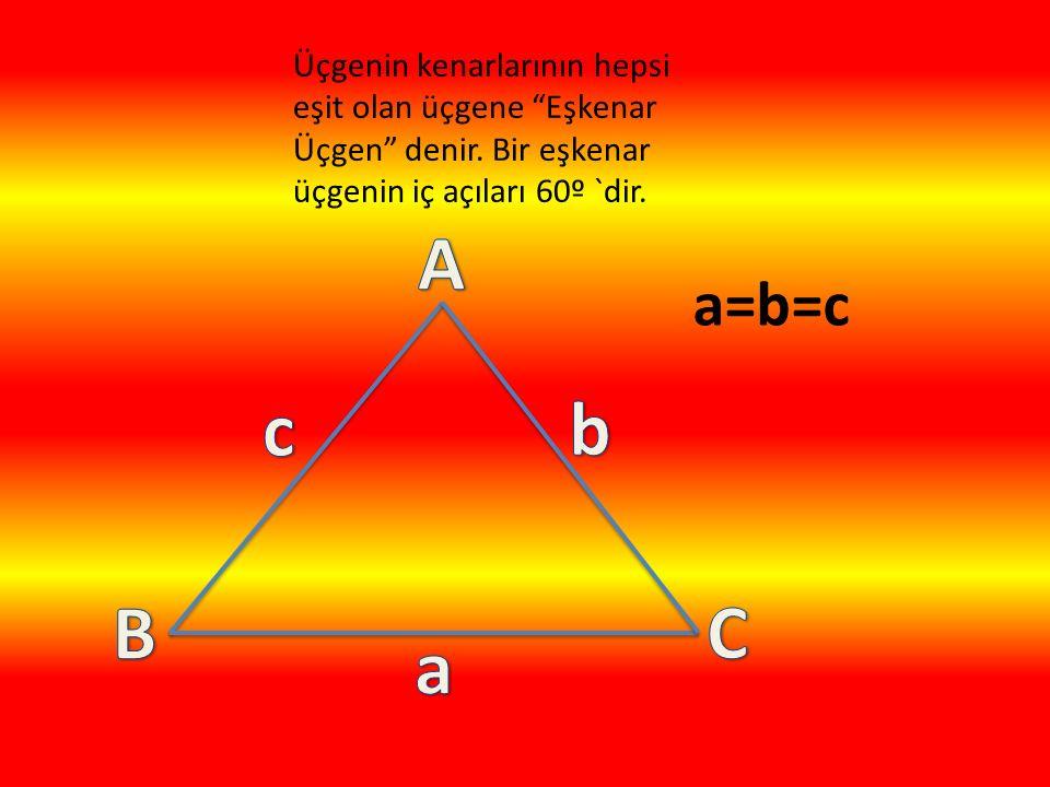 Üçgenin kenarlarının hepsi eşit olan üçgene Eşkenar Üçgen denir