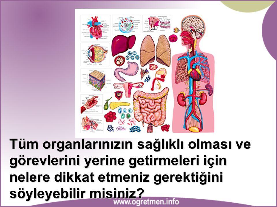 Tüm organlarınızın sağlıklı olması ve görevlerini yerine getirmeleri için nelere dikkat etmeniz gerektiğini söyleyebilir misiniz