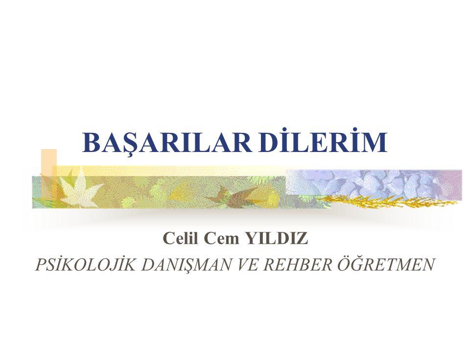 Celil Cem YILDIZ PSİKOLOJİK DANIŞMAN VE REHBER ÖĞRETMEN