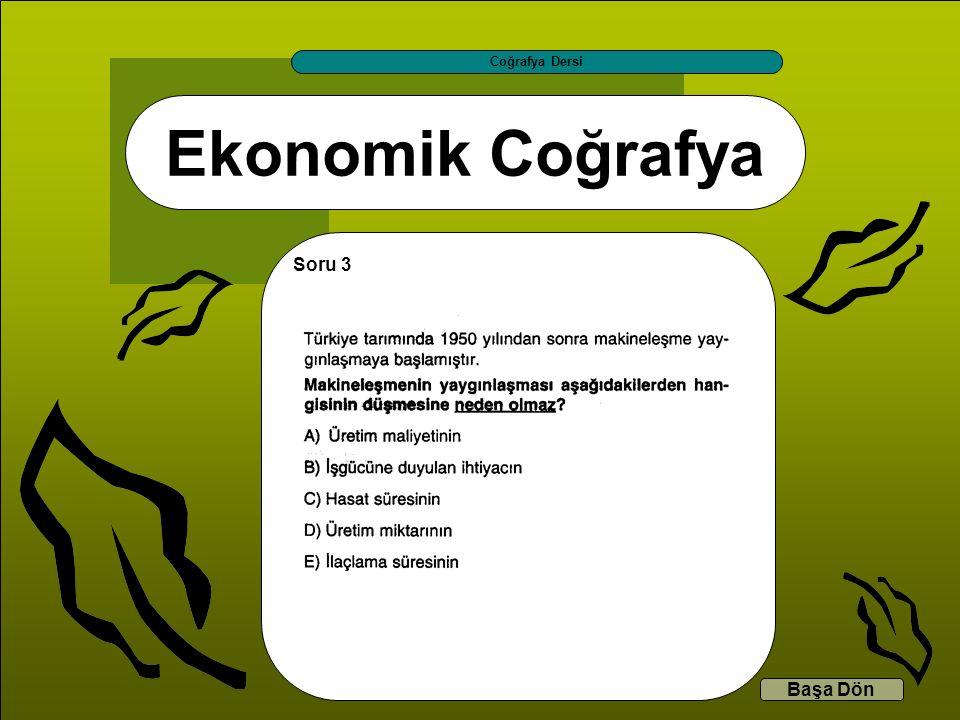 Coğrafya Dersi Ekonomik Coğrafya Soru 3 Başa Dön