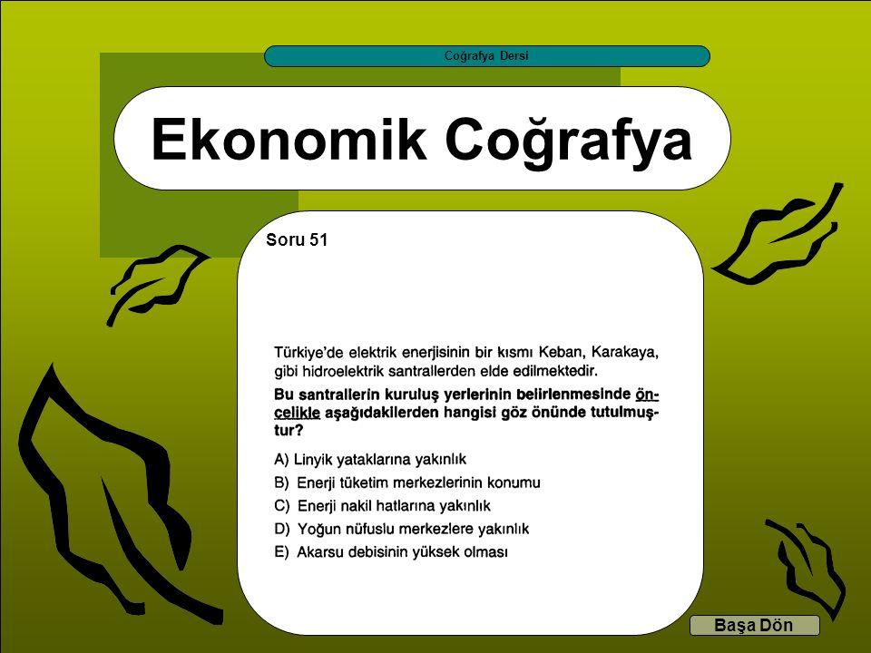 Coğrafya Dersi Ekonomik Coğrafya Soru 51 Başa Dön