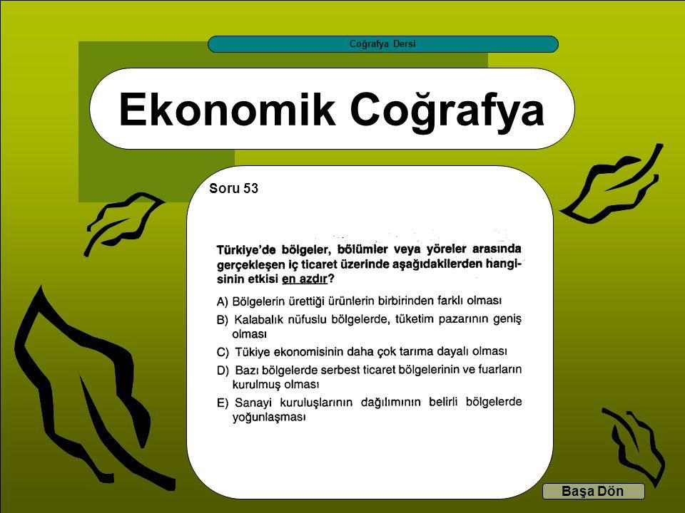 Coğrafya Dersi Ekonomik Coğrafya Soru 53 Başa Dön