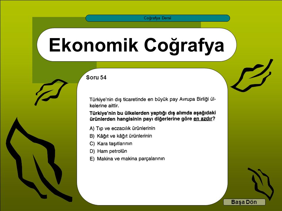 Coğrafya Dersi Ekonomik Coğrafya Soru 54 Başa Dön