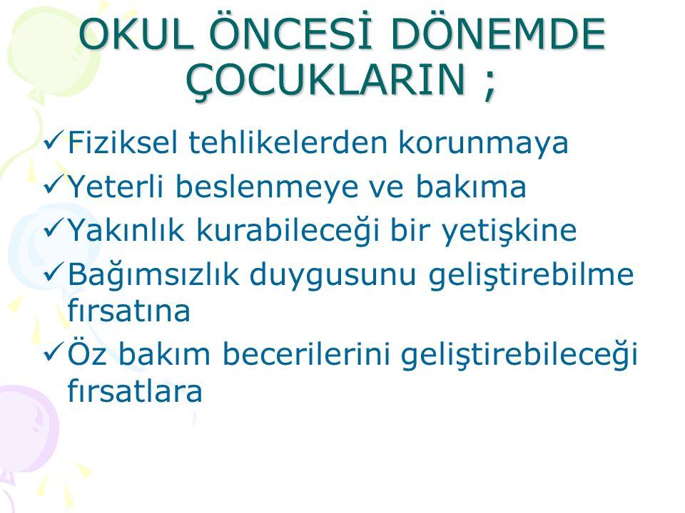 OKUL ÖNCESİ DÖNEMDE ÇOCUKLARIN ;